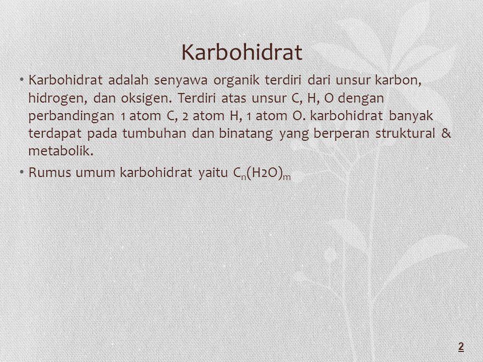 Karbohidrat Karbohidrat adalah senyawa organik terdiri dari unsur karbon, hidrogen, dan oksigen.