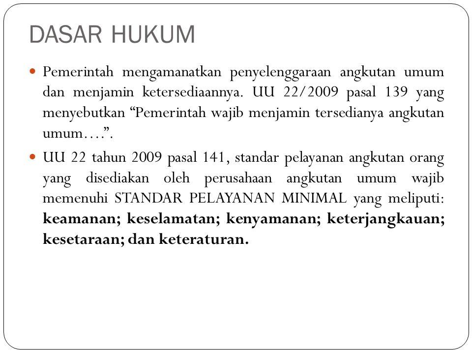 """DASAR HUKUM Pemerintah mengamanatkan penyelenggaraan angkutan umum dan menjamin ketersediaannya. UU 22/2009 pasal 139 yang menyebutkan """"Pemerintah waj"""