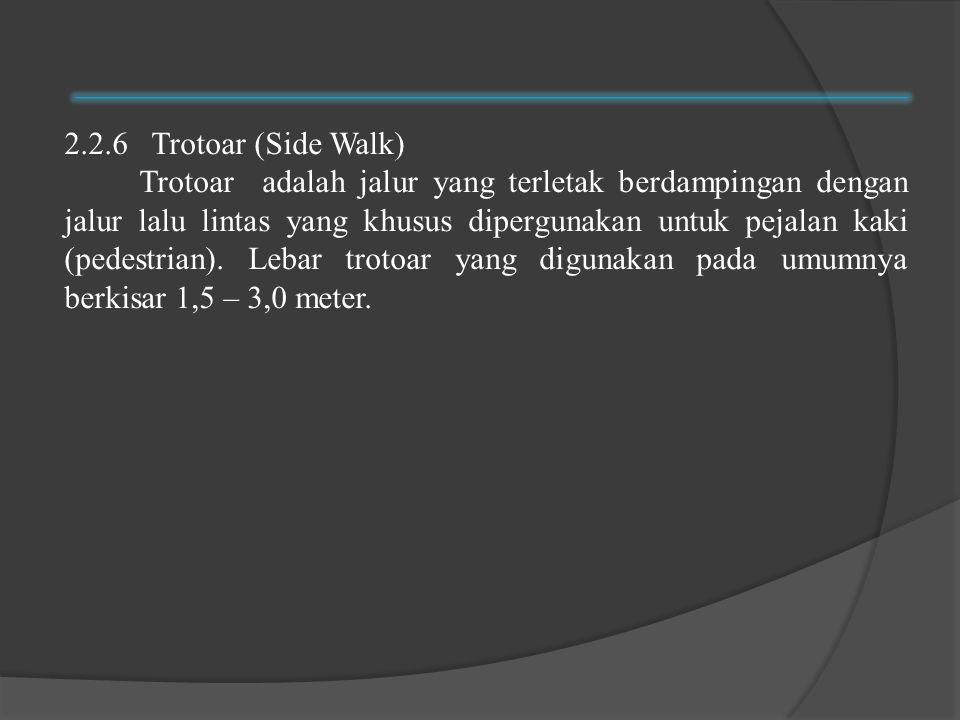 2.2.6 Trotoar (Side Walk) Trotoar adalah jalur yang terletak berdampingan dengan jalur lalu lintas yang khusus dipergunakan untuk pejalan kaki (pedestrian).
