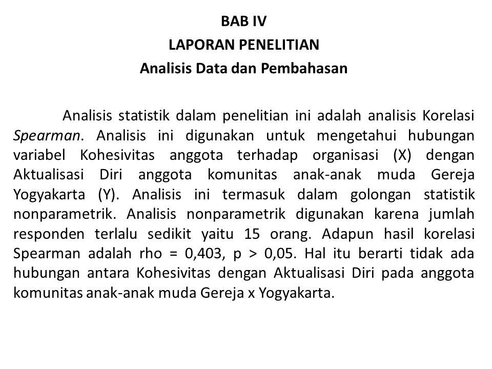 BAB IV LAPORAN PENELITIAN Analisis Data dan Pembahasan Analisis statistik dalam penelitian ini adalah analisis Korelasi Spearman. Analisis ini digunak