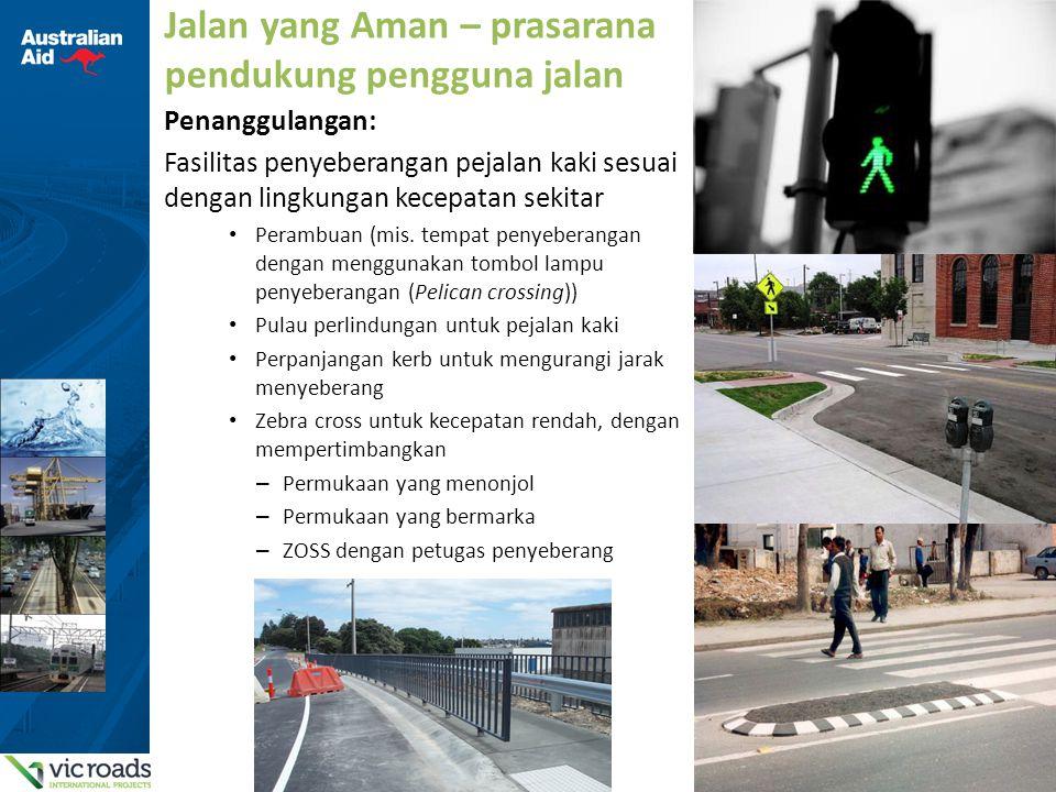 10 Jalan yang Aman – prasarana pendukung pengguna jalan Penanggulangan: Fasilitas penyeberangan pejalan kaki sesuai dengan lingkungan kecepatan sekita