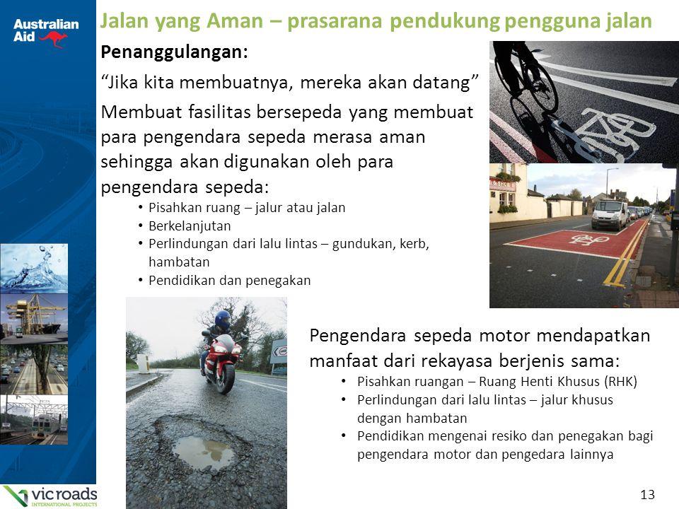 """13 Jalan yang Aman – prasarana pendukung pengguna jalan Penanggulangan: """"Jika kita membuatnya, mereka akan datang"""" Membuat fasilitas bersepeda yang me"""