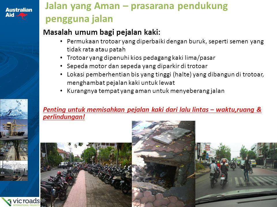 8 Jalan yang Aman – prasarana pendukung pengguna jalan Masalah umum bagi pejalan kaki: Permukaan trotoar yang diperbaiki dengan buruk, seperti semen y