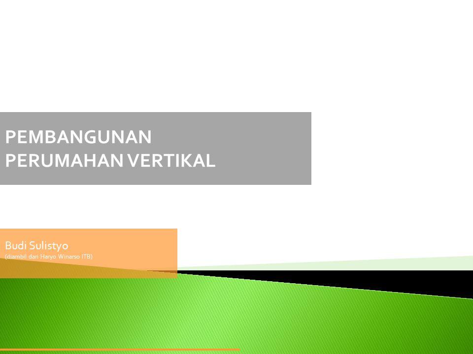 PEMBANGUNAN PERUMAHAN VERTIKAL Budi Sulistyo (diambil dari Haryo Winarso ITB)