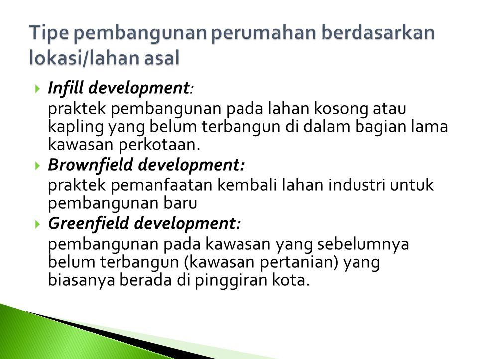  Infill development: praktek pembangunan pada lahan kosong atau kapling yang belum terbangun di dalam bagian lama kawasan perkotaan.  Brownfield dev