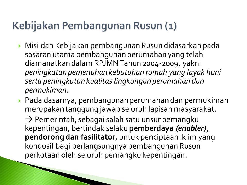  Misi dan Kebijakan pembangunan Rusun didasarkan pada sasaran utama pembangunan perumahan yang telah diamanatkan dalam RPJMN Tahun 2004-2009, yakni peningkatan pemenuhan kebutuhan rumah yang layak huni serta peningkatan kualitas lingkungan perumahan dan permukiman.