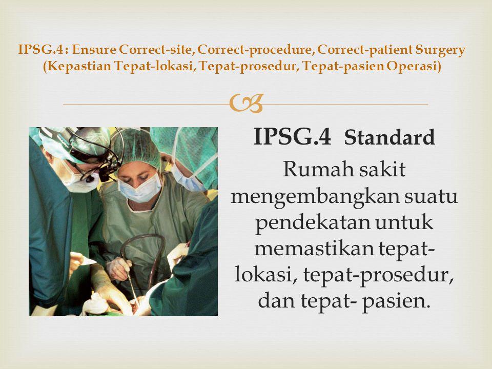 Measurable Elements of IPSG.3 (Elemen Penilaian IPSG.3) 1.Kebijakan dan/atau prosedur dikembangkan agar memuat proses identifikasi, menetapkan lokasi,