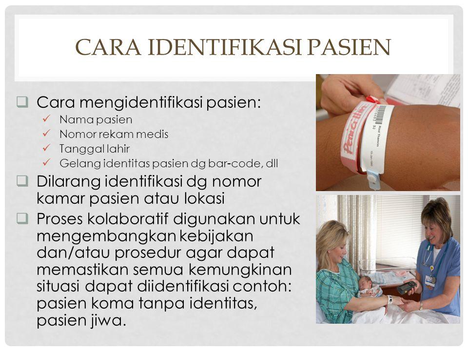 Intent of IPSG.1 (Tujuan IPSG.1) Mengidentifikasi dengan benar pasien tertentu yang akan diberi layanan atau pengobatan tertentu Mencocokkan layanan a