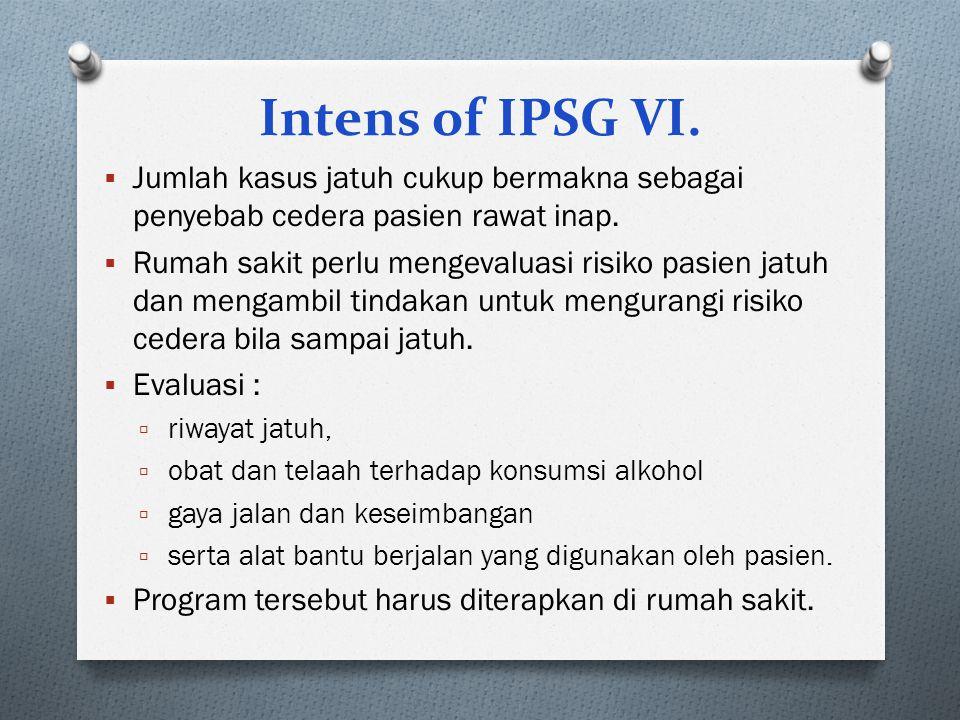 IPSG.6: REDUCE THE RISK OF PATIENT HARM RESULTING FROM FALLS (PENGURANGAN RISIKO PASIEN JATUH) IPSG.6 Standard Rumah sakit mengembangkan suatu pendeka