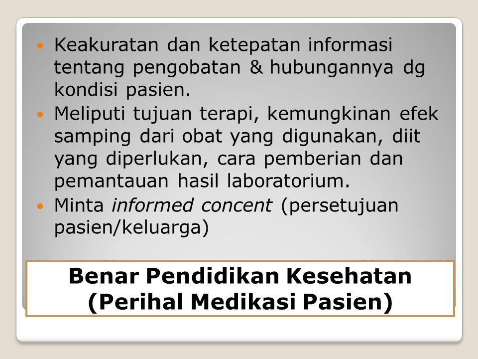 BENAR DOKUMENTASI Dokumentasi meliputi:  Nama obat  Dosis obat  Rute/cara pemberian  Waktu dan tanggal pemberian  Nama atau tanda tangan perawat