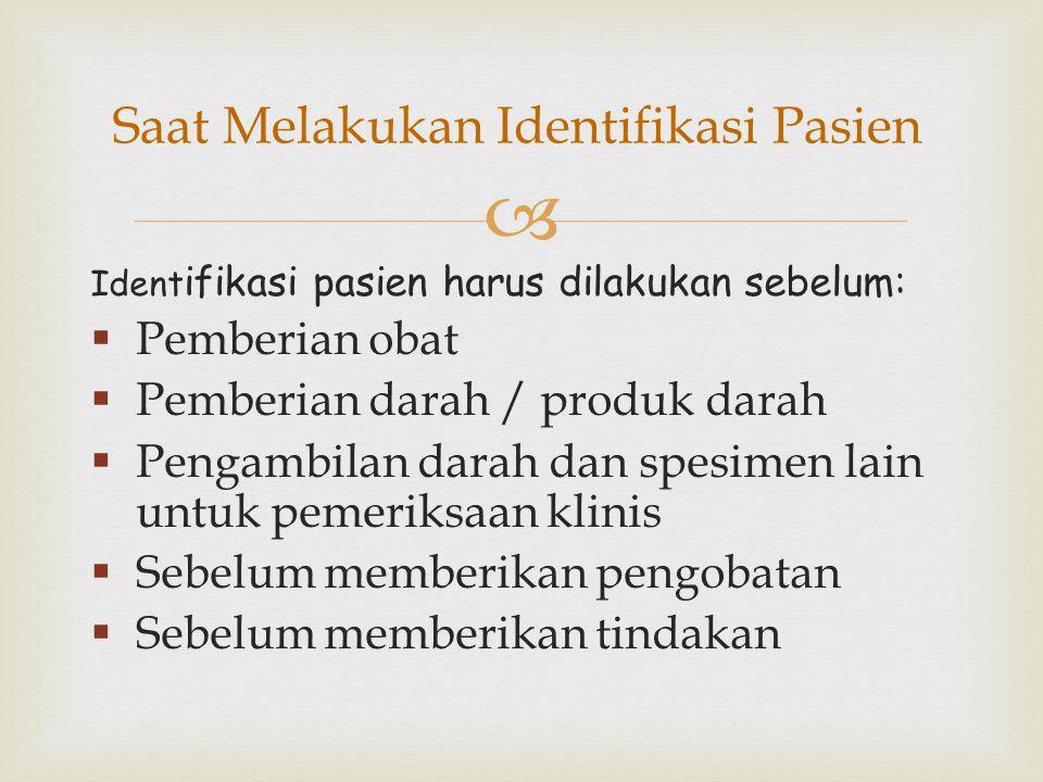 CARA IDENTIFIKASI OLEH PETUGAS PASIEN RAWAT INAP/RAWAT DARURAT  TANYA: Tanya langsung kepada pasien : Nama lengkap pasien dan No. MR atau tanggal lah
