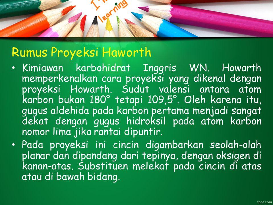 Rumus Proyeksi Haworth Kimiawan karbohidrat Inggris WN. Howarth memperkenalkan cara proyeksi yang dikenal dengan proyeksi Howarth. Sudut valensi antar