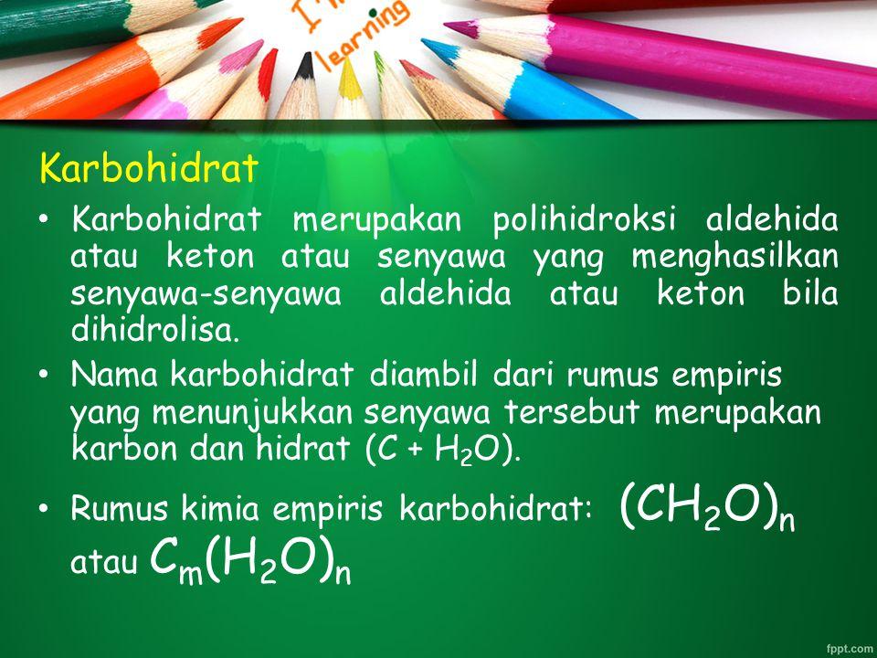 Karbohidrat Karbohidrat merupakan polihidroksi aldehida atau keton atau senyawa yang menghasilkan senyawa-senyawa aldehida atau keton bila dihidrolisa