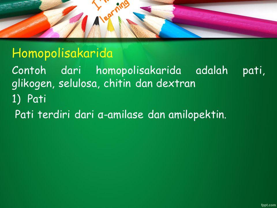 Homopolisakarida Contoh dari homopolisakarida adalah pati, glikogen, selulosa, chitin dan dextran 1)Pati Pati terdiri dari α-amilase dan amilopektin.
