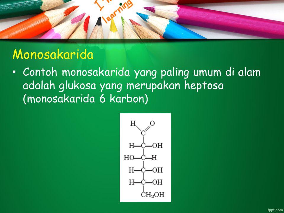 Monosakarida Contoh monosakarida yang paling umum di alam adalah glukosa yang merupakan heptosa (monosakarida 6 karbon)