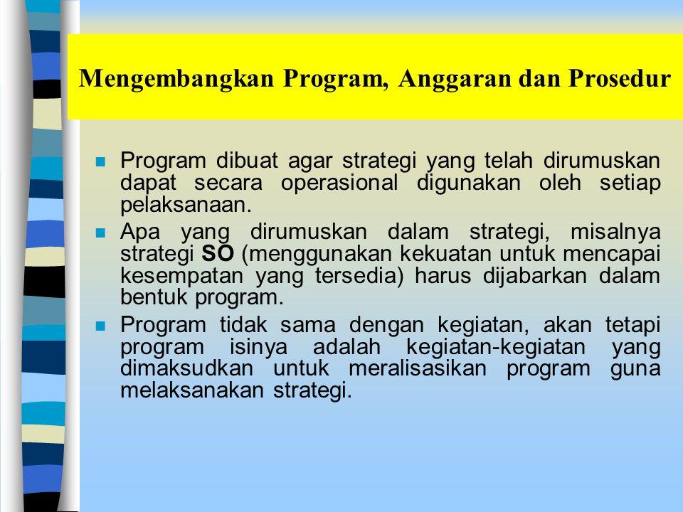 Mengembangkan Program, Anggaran dan Prosedur n Program dibuat agar strategi yang telah dirumuskan dapat secara operasional digunakan oleh setiap pelaksanaan.