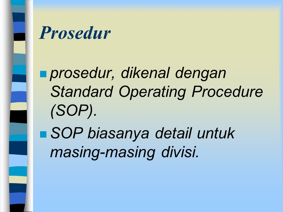 Prosedur n prosedur, dikenal dengan Standard Operating Procedure (SOP).