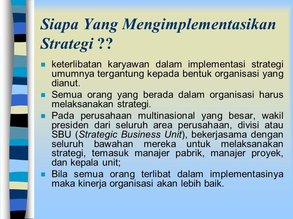 Siapa Yang Mengimplementasikan Strategi ?? n keterlibatan karyawan dalam implementasi strategi umumnya tergantung kepada bentuk organisasi yang dianut