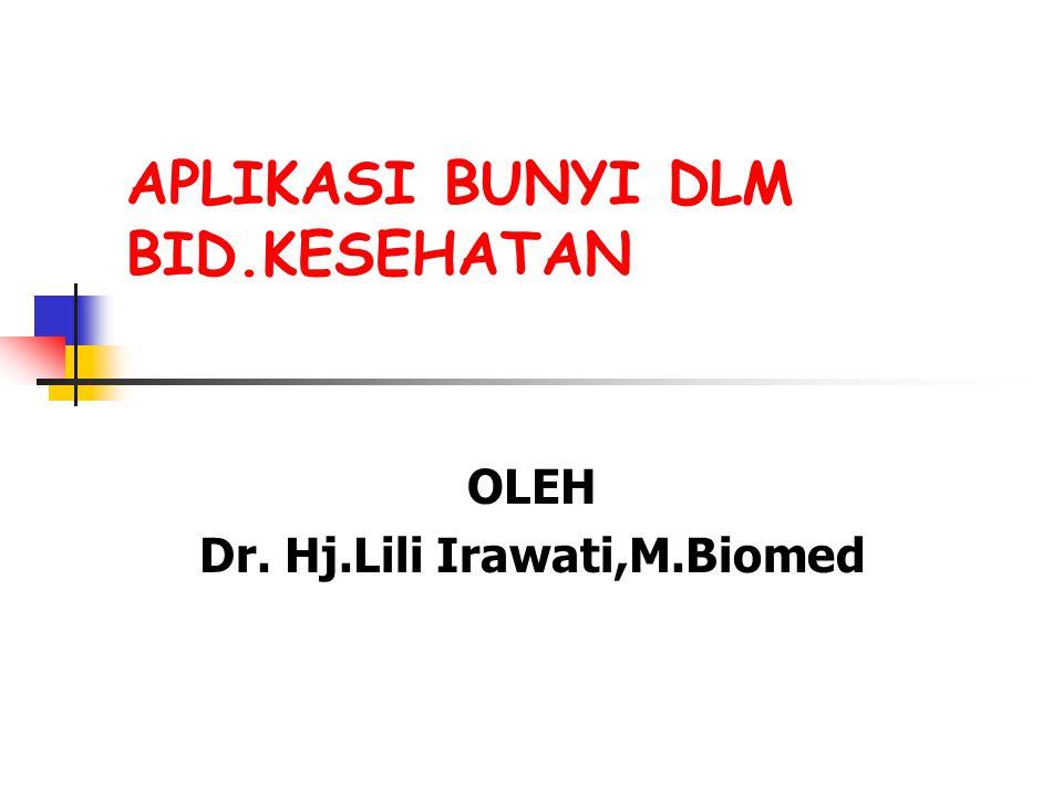 APLIKASI BUNYI DLM BID.KESEHATAN OLEH Dr. Hj.Lili Irawati,M.Biomed