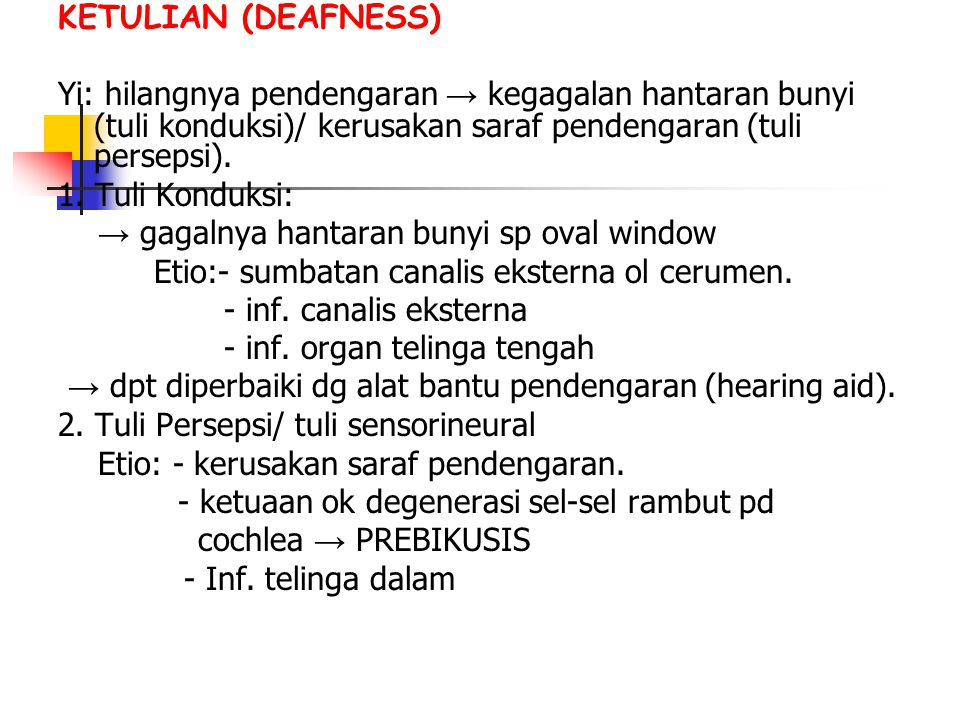 KETULIAN (DEAFNESS) Yi: hilangnya pendengaran → kegagalan hantaran bunyi (tuli konduksi)/ kerusakan saraf pendengaran (tuli persepsi).