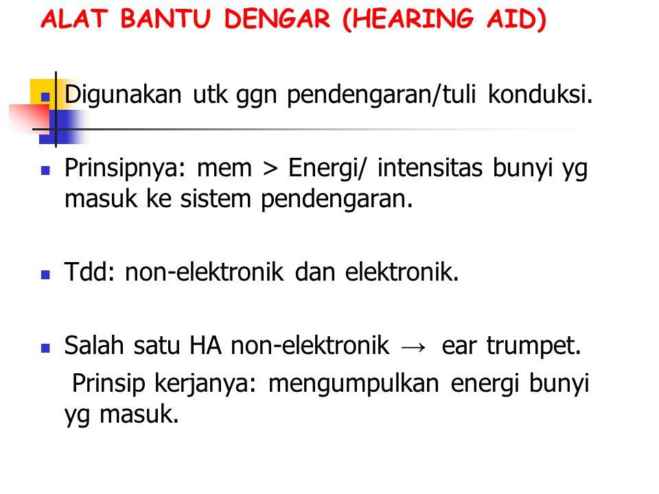 ALAT BANTU DENGAR (HEARING AID) Digunakan utk ggn pendengaran/tuli konduksi.