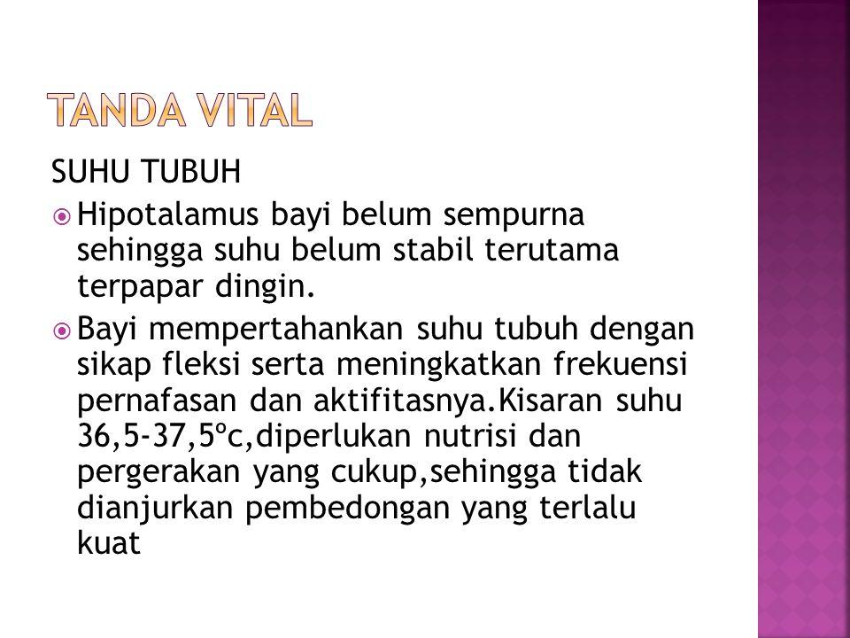 SUHU TUBUH  Hipotalamus bayi belum sempurna sehingga suhu belum stabil terutama terpapar dingin.  Bayi mempertahankan suhu tubuh dengan sikap fleksi