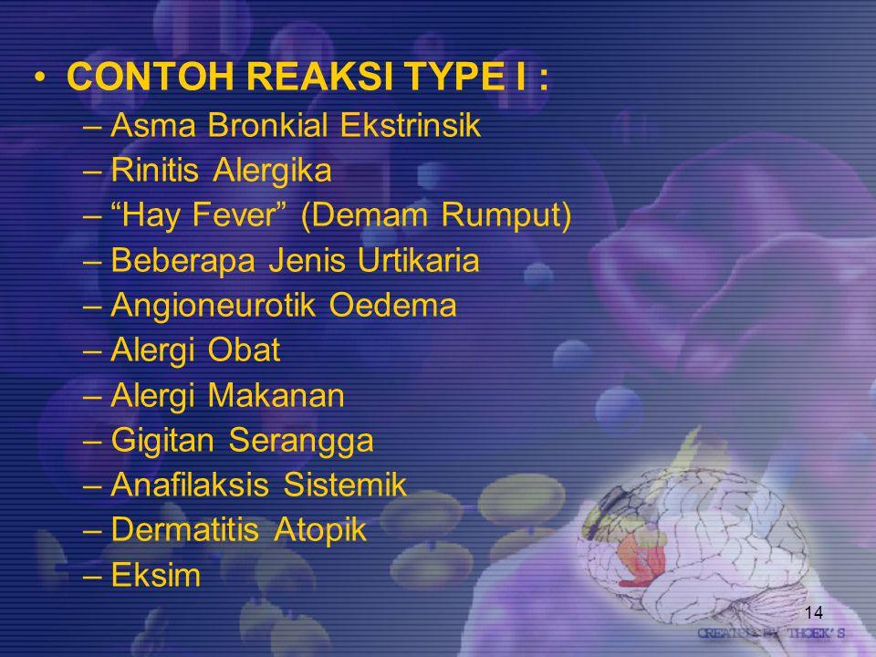 "14 CONTOH REAKSI TYPE I : –Asma Bronkial Ekstrinsik –Rinitis Alergika –""Hay Fever"" (Demam Rumput) –Beberapa Jenis Urtikaria –Angioneurotik Oedema –Ale"