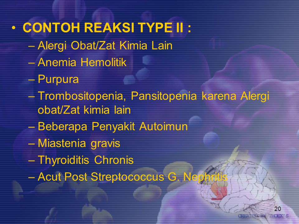 20 CONTOH REAKSI TYPE II : –Alergi Obat/Zat Kimia Lain –Anemia Hemolitik –Purpura –Trombositopenia, Pansitopenia karena Alergi obat/Zat kimia lain –Be