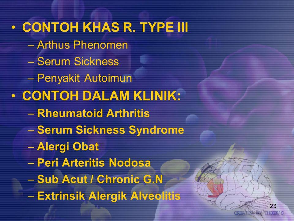 23 CONTOH KHAS R. TYPE III –Arthus Phenomen –Serum Sickness –Penyakit Autoimun CONTOH DALAM KLINIK: –Rheumatoid Arthritis –Serum Sickness Syndrome –Al