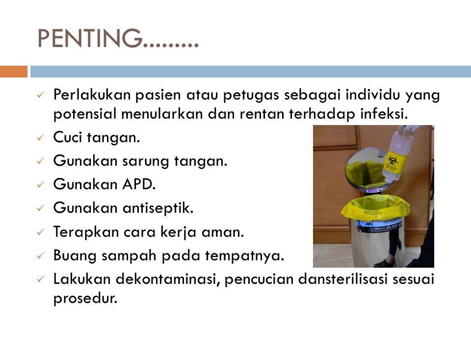 PENTING......... Perlakukan pasien atau petugas sebagai individu yang potensial menularkan dan rentan terhadap infeksi. Cuci tangan. Gunakan sarung ta