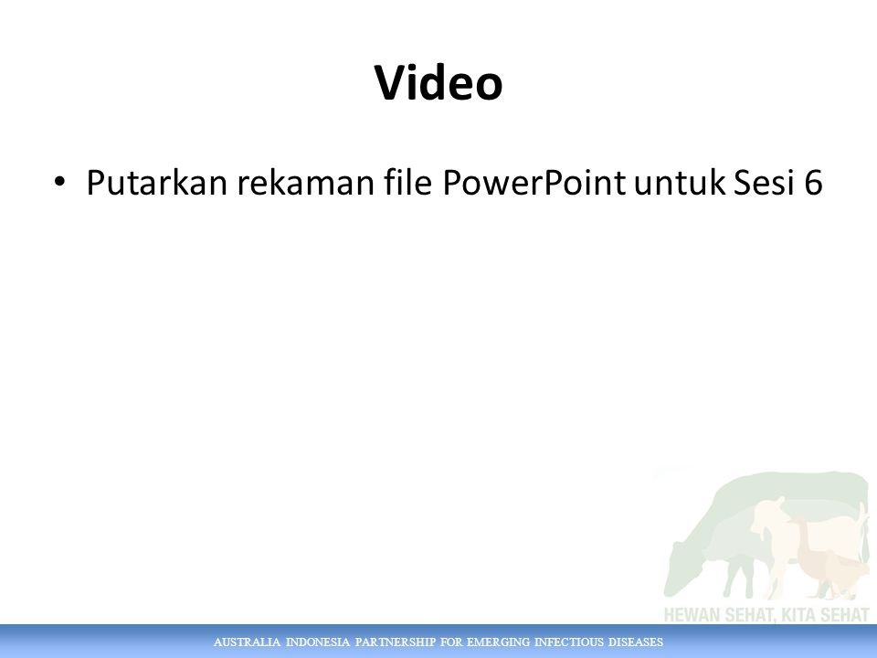 AUSTRALIA INDONESIA PARTNERSHIP FOR EMERGING INFECTIOUS DISEASES Video Putarkan rekaman file PowerPoint untuk Sesi 6