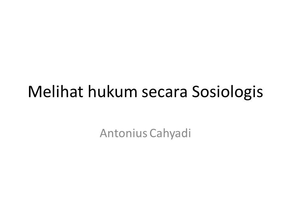 Melihat hukum secara Sosiologis Antonius Cahyadi