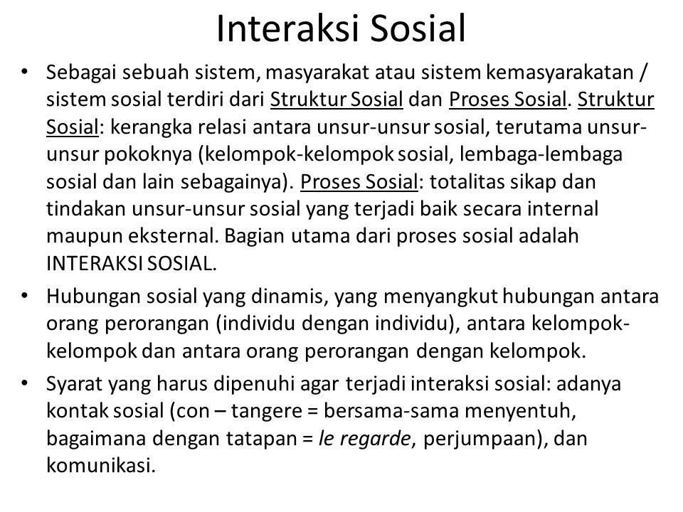 Interaksi Sosial Sebagai sebuah sistem, masyarakat atau sistem kemasyarakatan / sistem sosial terdiri dari Struktur Sosial dan Proses Sosial.