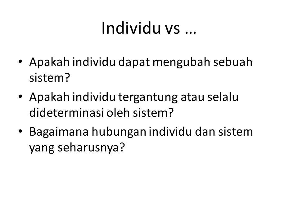 Individu vs … Apakah individu dapat mengubah sebuah sistem.