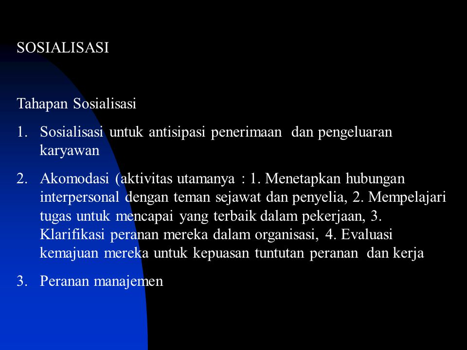 SOSIALISASI Tahapan Sosialisasi 1.Sosialisasi untuk antisipasi penerimaan dan pengeluaran karyawan 2.Akomodasi (aktivitas utamanya : 1.