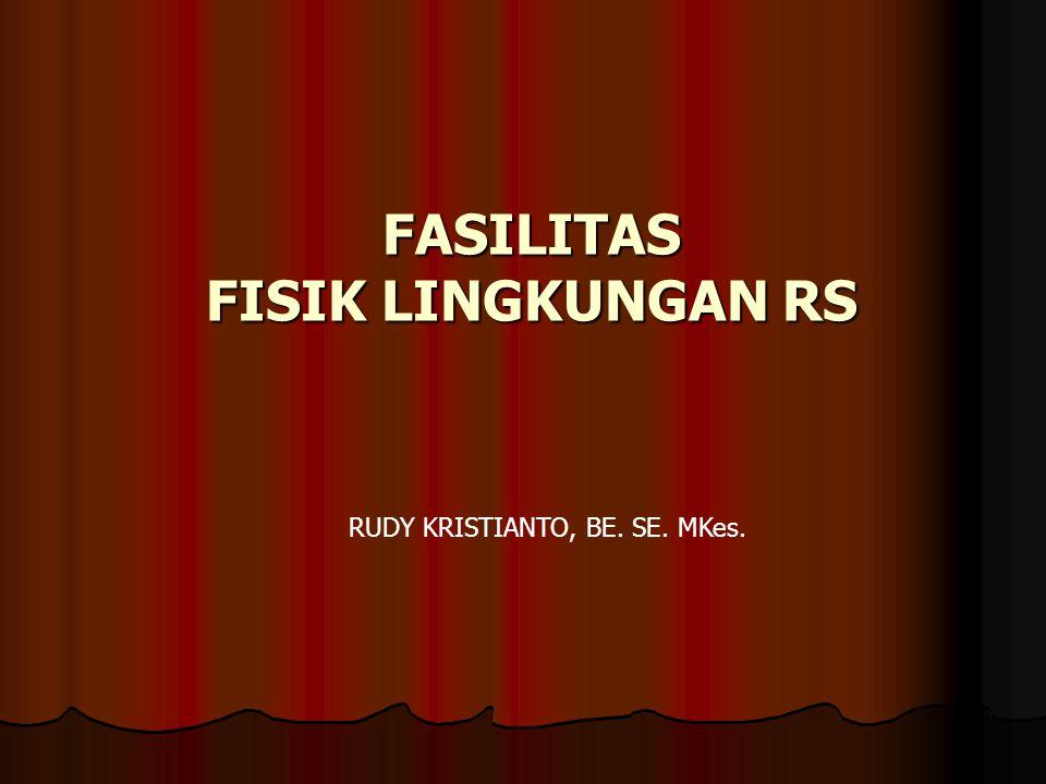 FASILITAS FISIK LINGKUNGAN RS RUDY KRISTIANTO, BE. SE. MKes.