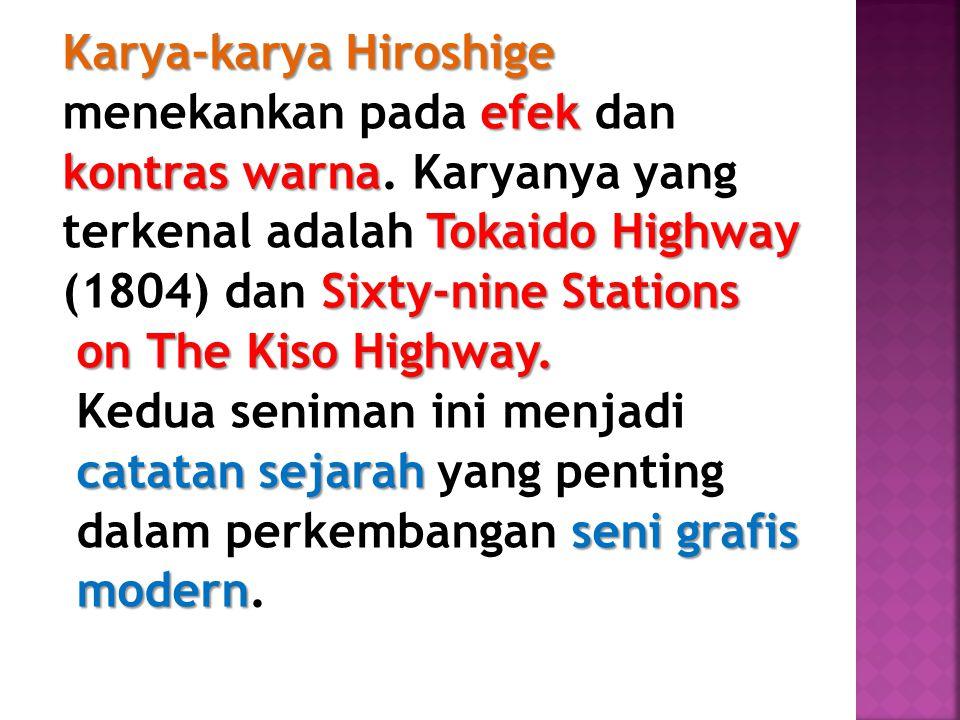 Karya-karya Hiroshige efek menekankan pada efek dan kontras warna kontras warna. Karyanya yang Tokaido Highway terkenal adalah Tokaido Highway Sixty-n