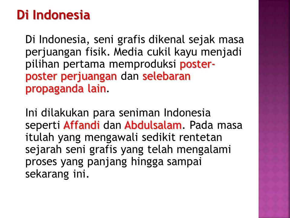 Di Indonesia poster- poster perjuanganselebaran propaganda lain Affandi Abdulsalam Di Indonesia Di Indonesia, seni grafis dikenal sejak masa perjuanga