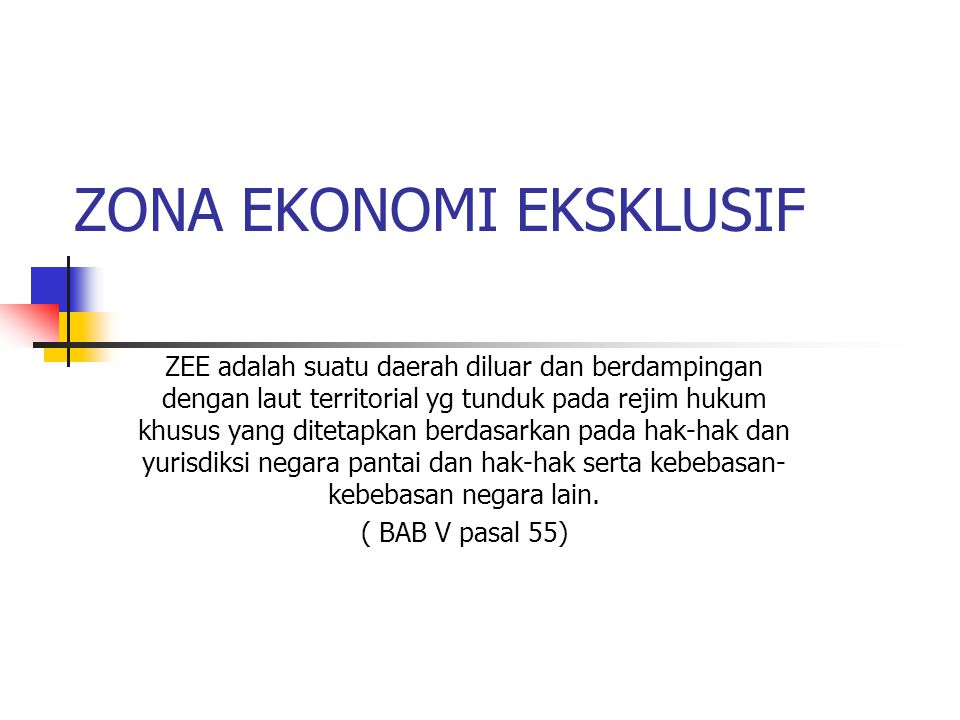 ZONA EKONOMI EKSKLUSIF ZEE adalah suatu daerah diluar dan berdampingan dengan laut territorial yg tunduk pada rejim hukum khusus yang ditetapkan berda