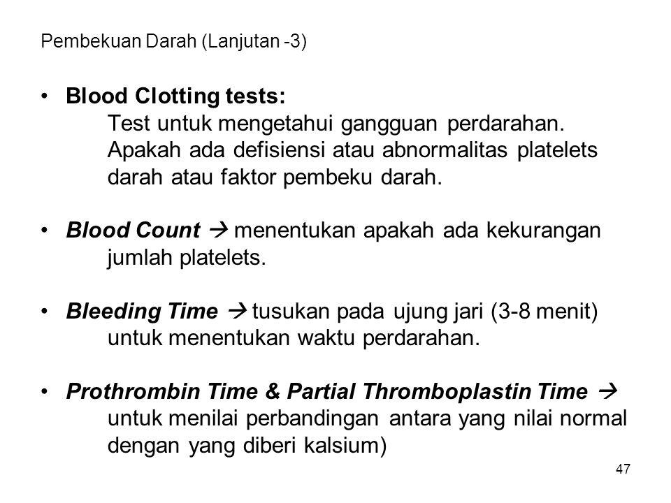 47 Pembekuan Darah (Lanjutan -3) Blood Clotting tests: Test untuk mengetahui gangguan perdarahan. Apakah ada defisiensi atau abnormalitas platelets da