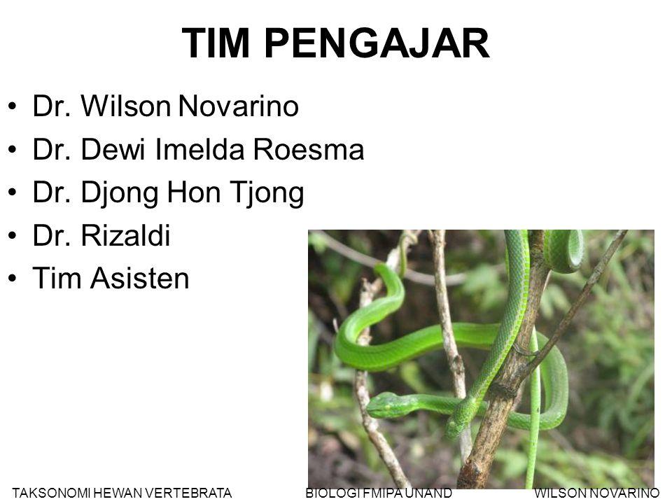 TIM PENGAJAR Dr. Wilson Novarino Dr. Dewi Imelda Roesma Dr. Djong Hon Tjong Dr. Rizaldi Tim Asisten TAKSONOMI HEWAN VERTEBRATA BIOLOGI FMIPA UNAND WIL