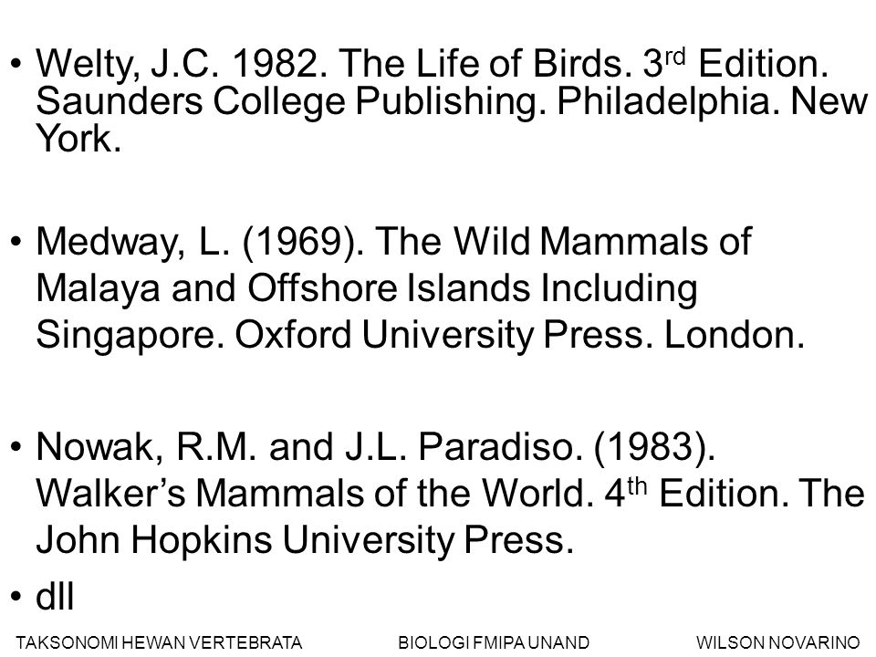 Welty, J.C.1982. The Life of Birds. 3 rd Edition.