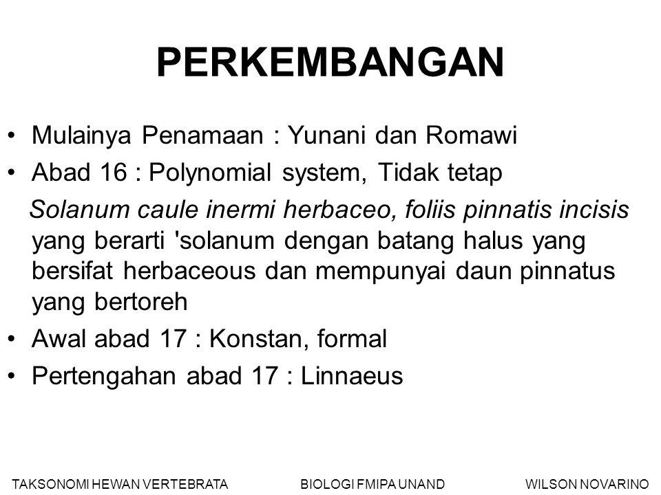 PERKEMBANGAN Mulainya Penamaan : Yunani dan Romawi Abad 16 : Polynomial system, Tidak tetap Solanum caule inermi herbaceo, foliis pinnatis incisis yan