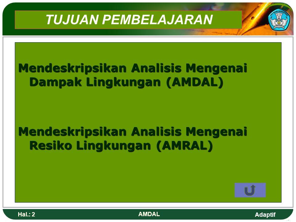 Adaptif Hal.: 2 AMDAL TUJUAN PEMBELAJARAN Mendeskripsikan Analisis Mengenai Dampak Lingkungan (AMDAL) Mendeskripsikan Analisis Mengenai Resiko Lingkungan (AMRAL)