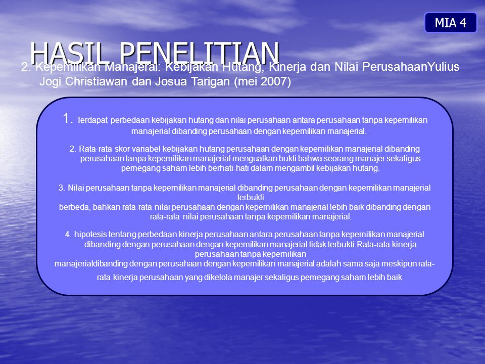 HASIL PENELITIAN MIA 4 2. Kepemilikan Manajeral: Kebijakan Hutang, Kinerja dan Nilai PerusahaanYulius Jogi Christiawan dan Josua Tarigan (mei 2007) 1.