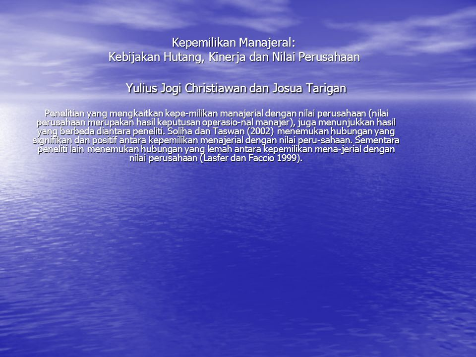 Kepemilikan Manajeral: Kebijakan Hutang, Kinerja dan Nilai Perusahaan Yulius Jogi Christiawan dan Josua Tarigan Penelitian yang mengkaitkan kepe-milik