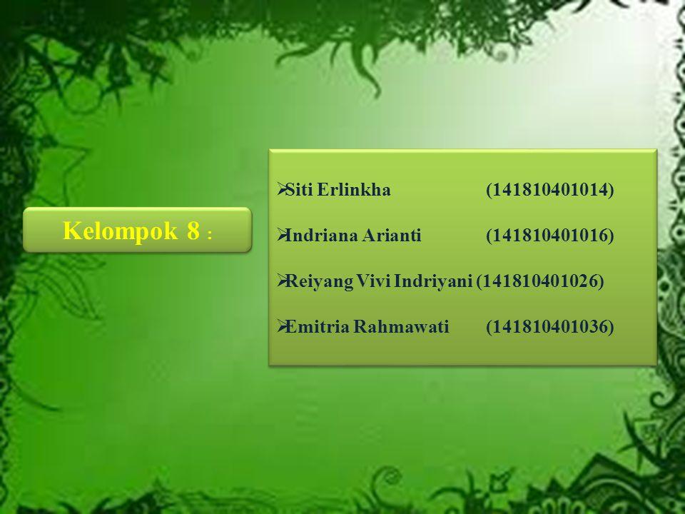 Kelompok 8 :  Siti Erlinkha (141810401014)  Indriana Arianti (141810401016)  Reiyang Vivi Indriyani (141810401026)  Emitria Rahmawati (141810401036)  Siti Erlinkha (141810401014)  Indriana Arianti (141810401016)  Reiyang Vivi Indriyani (141810401026)  Emitria Rahmawati (141810401036)