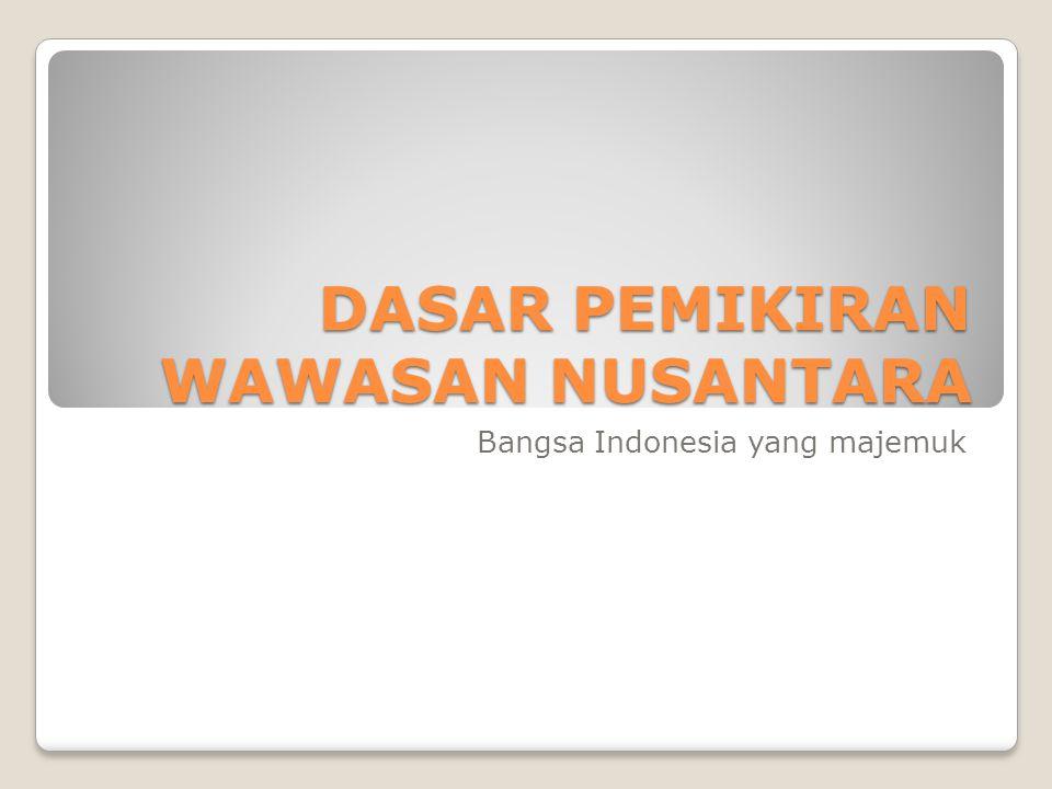 DASAR PEMIKIRAN WAWASAN NUSANTARA Bangsa Indonesia yang majemuk