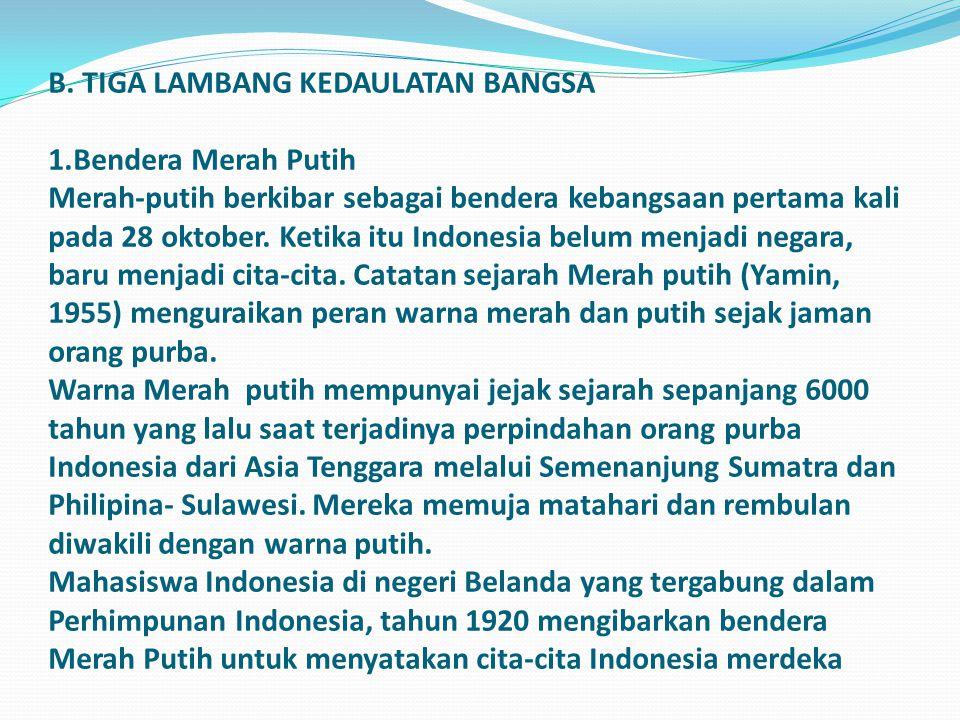 B. TIGA LAMBANG KEDAULATAN BANGSA 1.Bendera Merah Putih Merah-putih berkibar sebagai bendera kebangsaan pertama kali pada 28 oktober. Ketika itu Indon