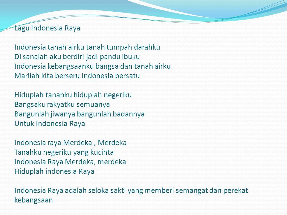 Lagu Indonesia Raya Indonesia tanah airku tanah tumpah darahku Di sanalah aku berdiri jadi pandu ibuku Indonesia kebangsaanku bangsa dan tanah airku M